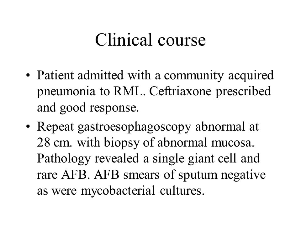 Clinical course Patient admitted with a community acquired pneumonia to RML.