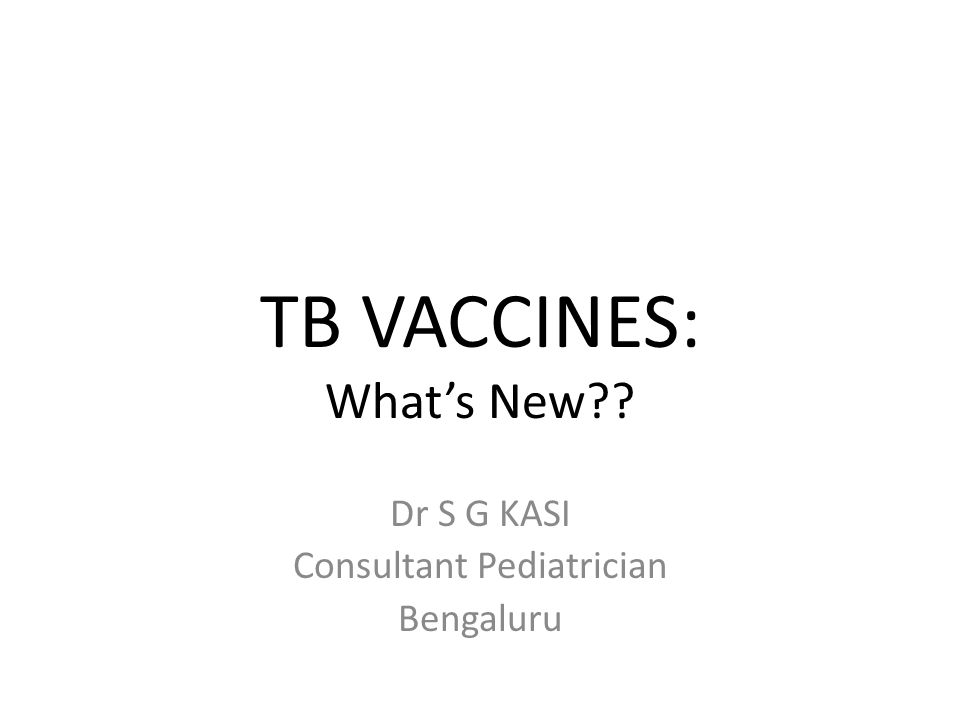 Existing TB Vaccine Ineffective BCG unreliable against pulmonary TB, which accounts for most TB disease worldwide BCG is not known to protect against latent TB BCG is not recommended for use in infants infected with HIV - increased risk for severe BCG- related complications Despite wide use, BCG has had no apparent impact on the growing global TB epidemic BCG does reduce risk of severe pediatric TB disease, so it should continue to be used until a better TB vaccine is available BCG introduced in 1921