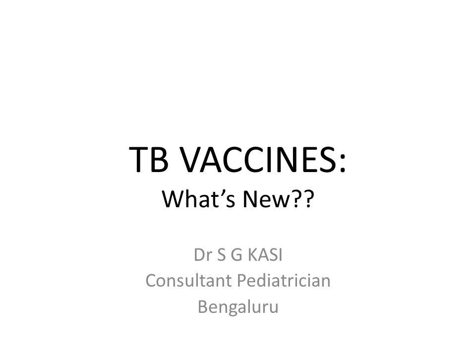 TB VACCINES: Whats New?? Dr S G KASI Consultant Pediatrician Bengaluru