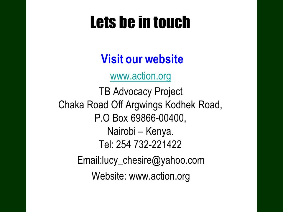 Lets be in touch Visit our website www.action.org TB Advocacy Project Chaka Road Off Argwings Kodhek Road, P.O Box 69866-00400, Nairobi – Kenya. Tel: