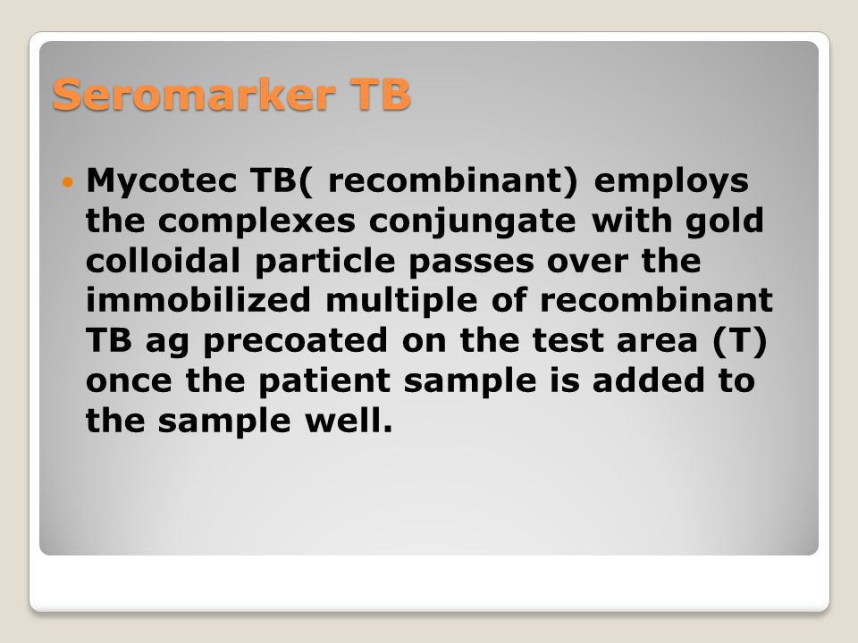 Seromarker TB Mycotec TB( recombinant) employs the complexes conjungate with gold colloidal particle passes over the immobilized multiple of recombina