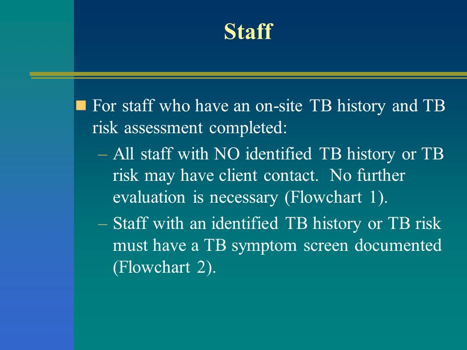 Staff For staff who have an on-site TB history and TB risk assessment completed: –All staff with NO identified TB history or TB risk may have client c