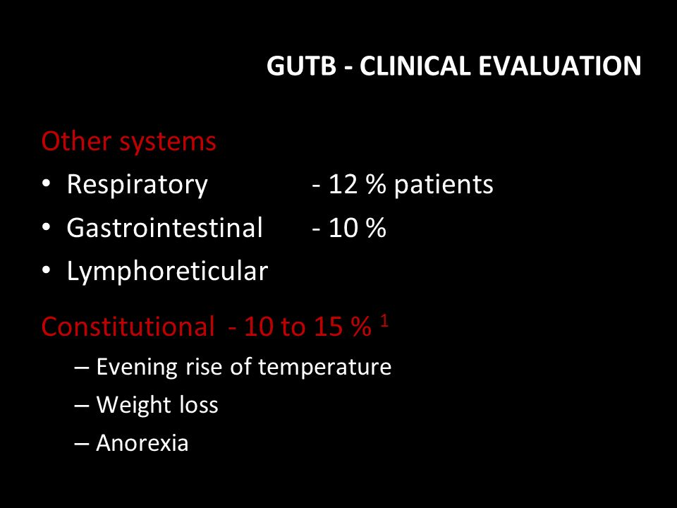 Other systems Respiratory - 12 % patients Gastrointestinal - 10 % Lymphoreticular Constitutional - 10 to 15 % 1 – Evening rise of temperature – Weight