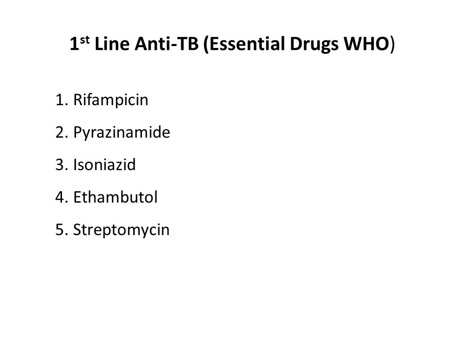 1 st Line Anti-TB (Essential Drugs WHO) 1.Rifampicin 2.
