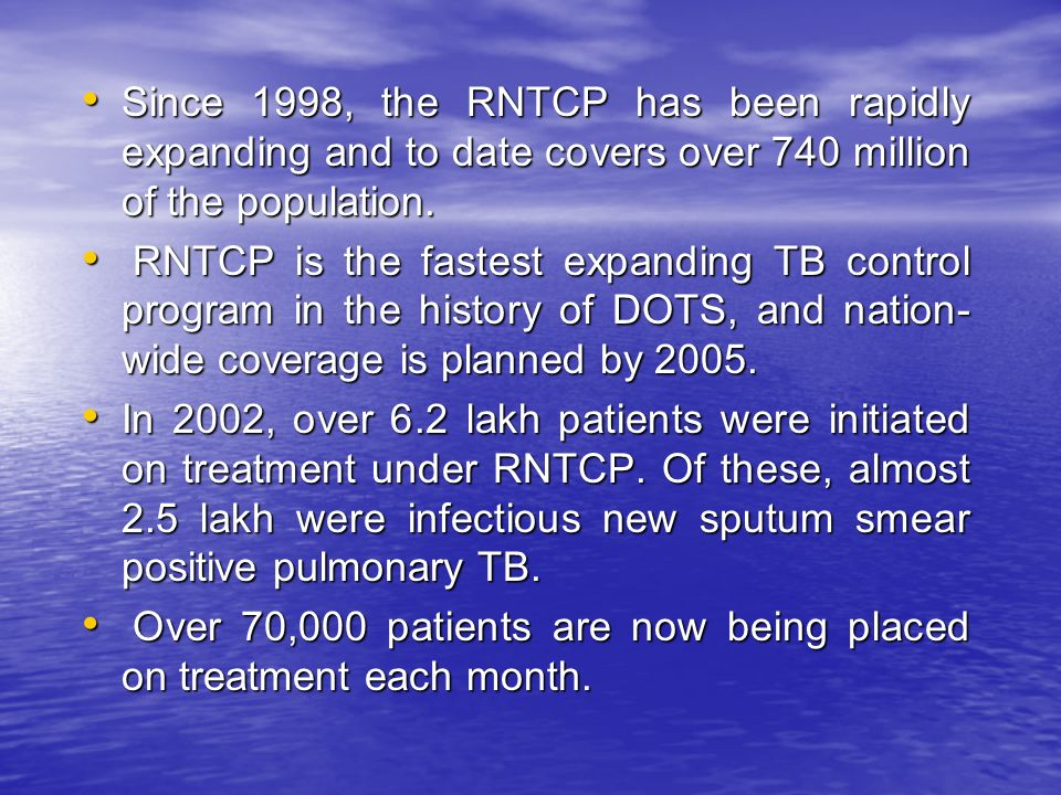 Since 1998, the RNTCP has been rapidly expanding and to date covers over 740 million of the population. Since 1998, the RNTCP has been rapidly expandi