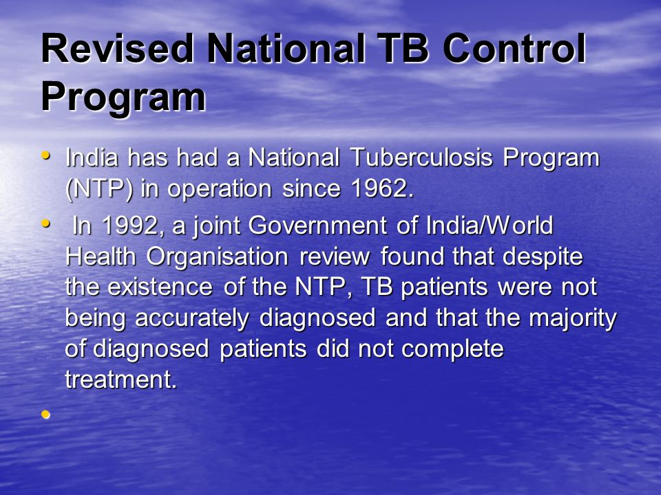 Revised National TB Control Program India has had a National Tuberculosis Program (NTP) in operation since 1962. India has had a National Tuberculosis