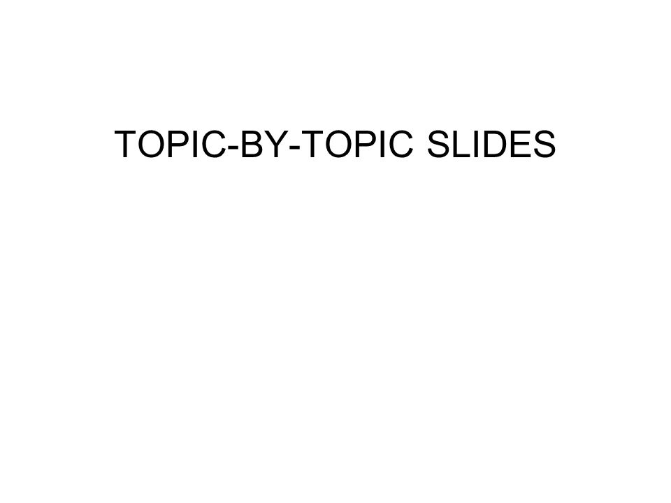 TOPIC-BY-TOPIC SLIDES