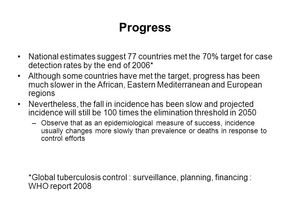 Progress National estimates suggest 77 countries met the 70% target for case detection rates by the end of 2006* Although some countries have met the