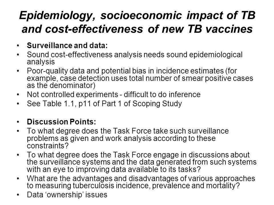 Epidemiology, socioeconomic impact of TB and cost-effectiveness of new TB vaccines Surveillance and data: Sound cost-effectiveness analysis needs soun