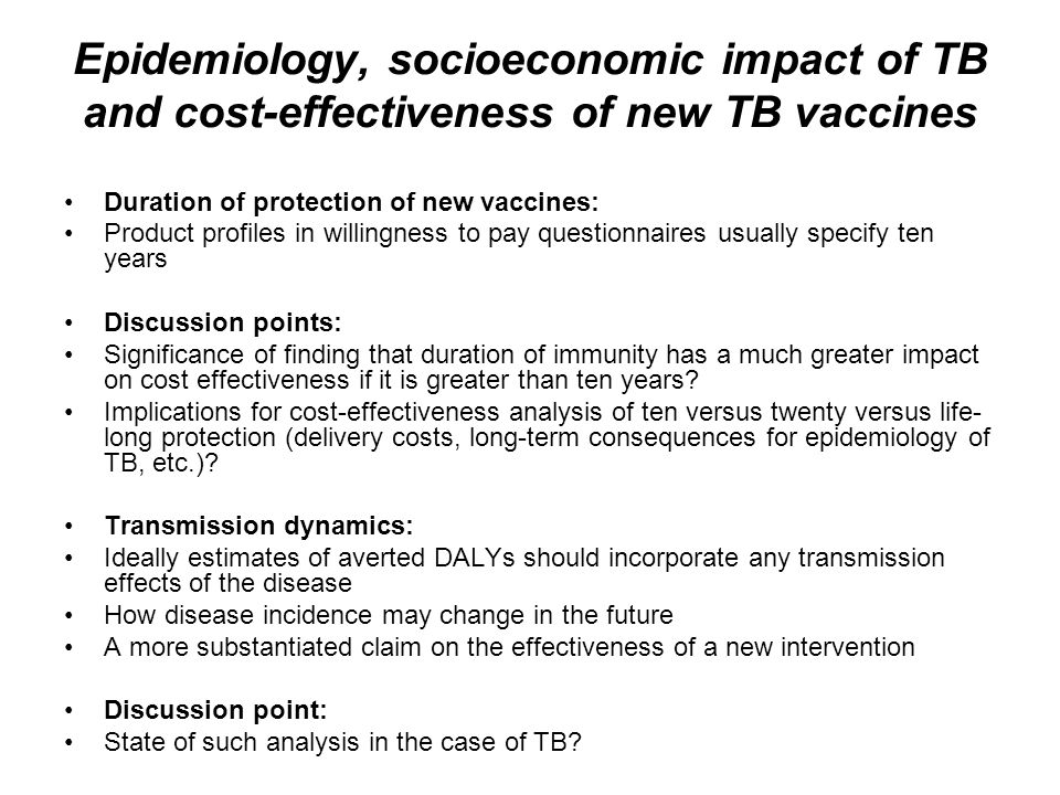 Epidemiology, socioeconomic impact of TB and cost-effectiveness of new TB vaccines Duration of protection of new vaccines: Product profiles in willing