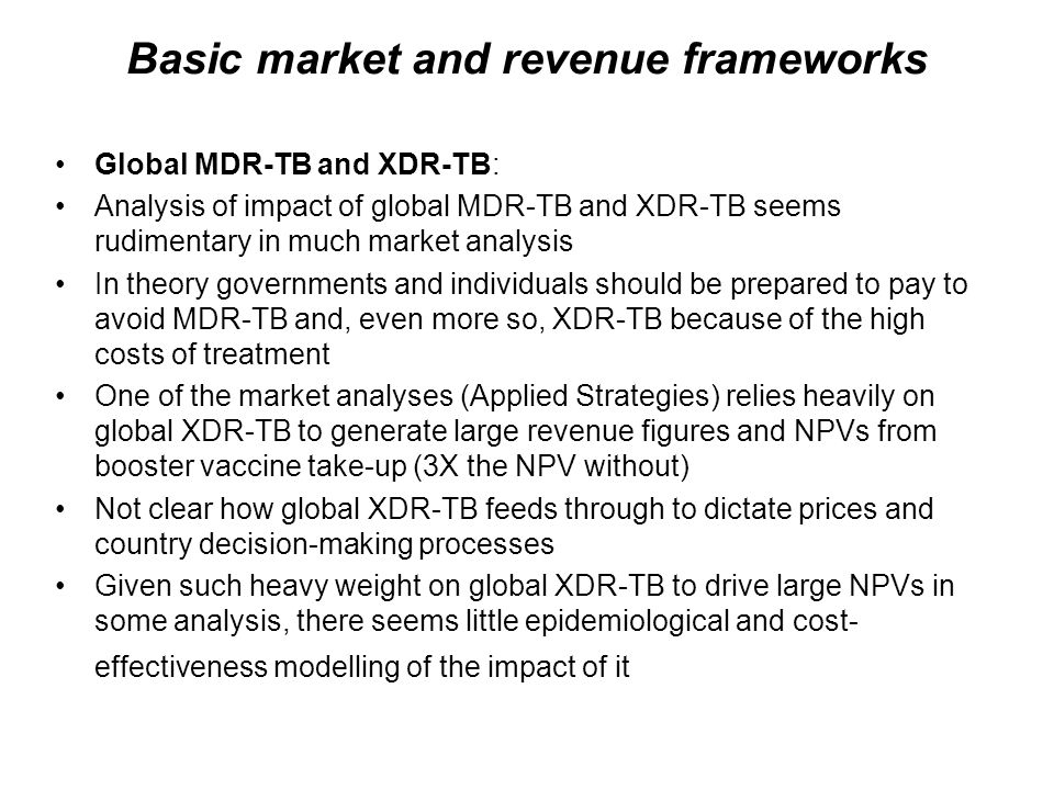 Basic market and revenue frameworks Global MDR-TB and XDR-TB: Analysis of impact of global MDR-TB and XDR-TB seems rudimentary in much market analysis