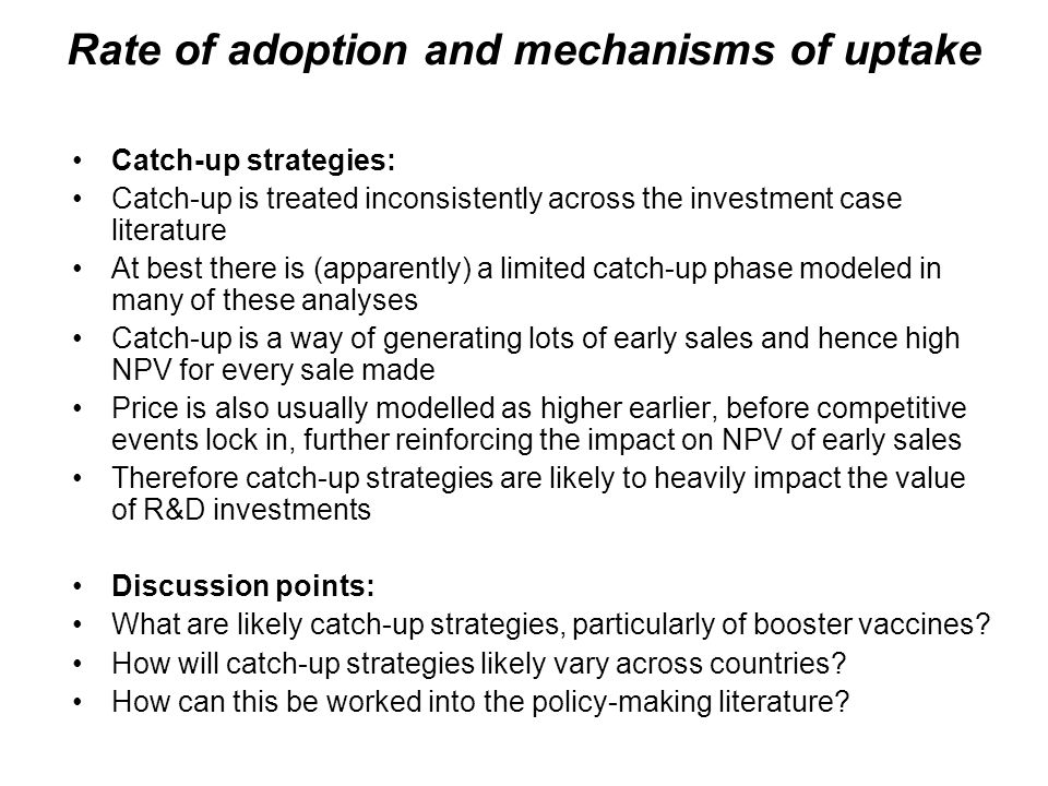 Rate of adoption and mechanisms of uptake Catch-up strategies: Catch-up is treated inconsistently across the investment case literature At best there