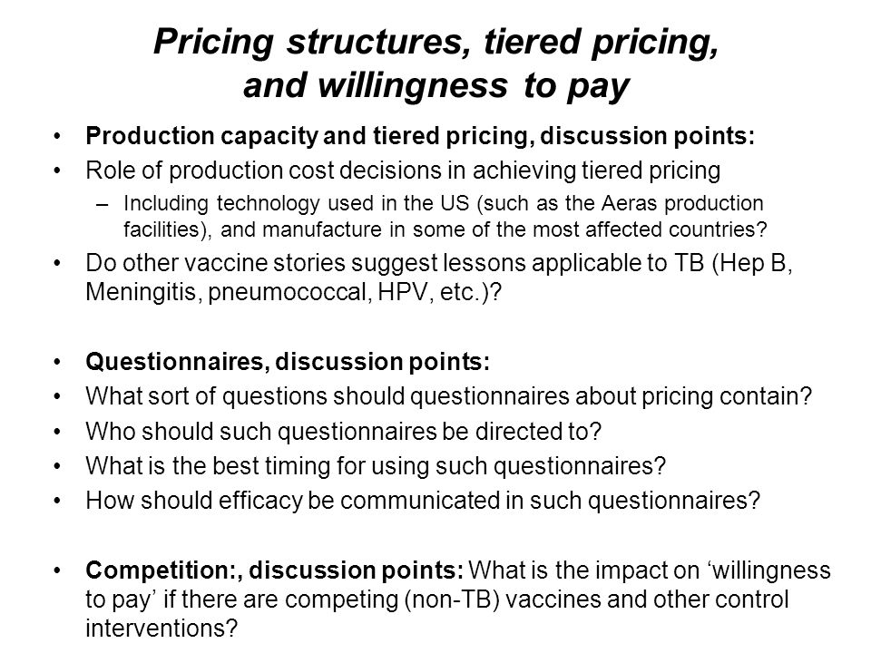 Pricing structures, tiered pricing, and willingness to pay Production capacity and tiered pricing, discussion points: Role of production cost decision