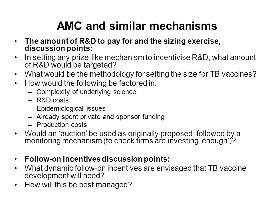 AMC and similar mechanisms The amount of R&D to pay for and the sizing exercise, discussion points: In setting any prize-like mechanism to incentivise
