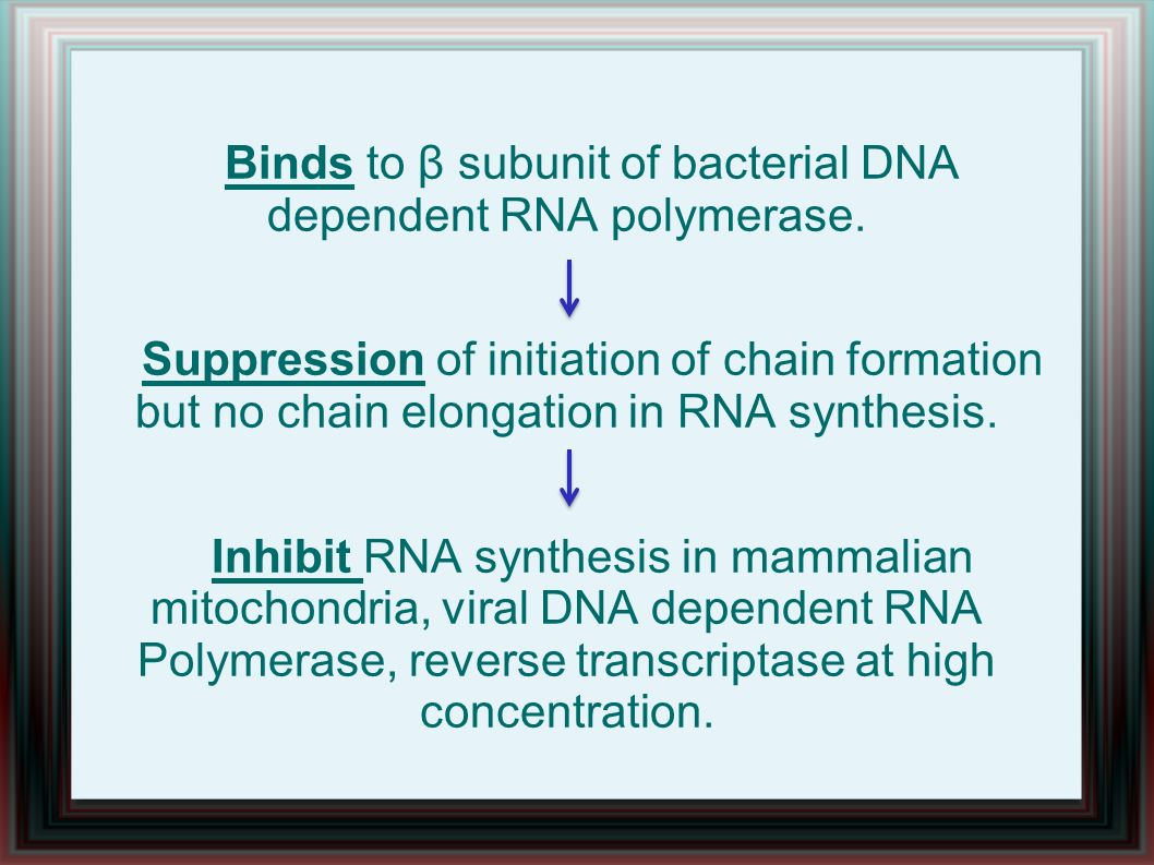 Binds to β subunit of bacterial DNA dependent RNA polymerase. Suppression of initiation of chain formation but no chain elongation in RNA synthesis. I