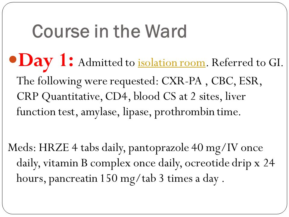 Course in the Ward Day 1: Admitted to isolation room. Referred to GI. The following were requested: CXR-PA, CBC, ESR, CRP Quantitative, CD4, blood CS