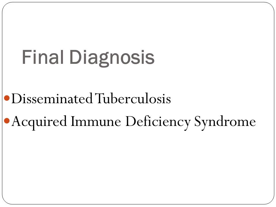 Final Diagnosis Disseminated Tuberculosis Acquired Immune Deficiency Syndrome