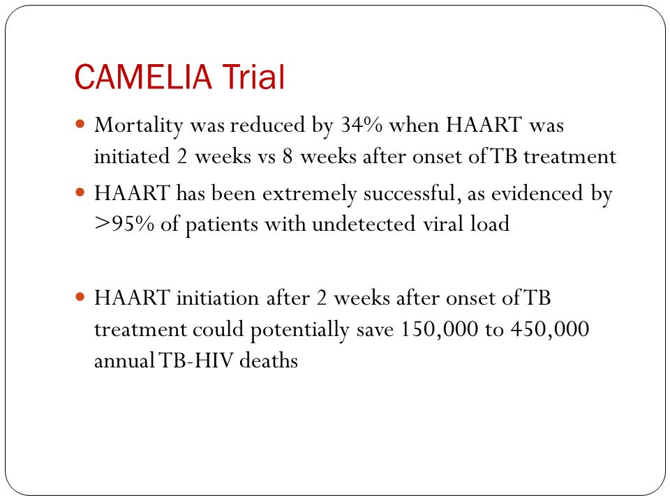 Mortality was reduced by 34% when HAART was initiated 2 weeks vs 8 weeks after onset of TB treatment HAART has been extremely successful, as evidenced