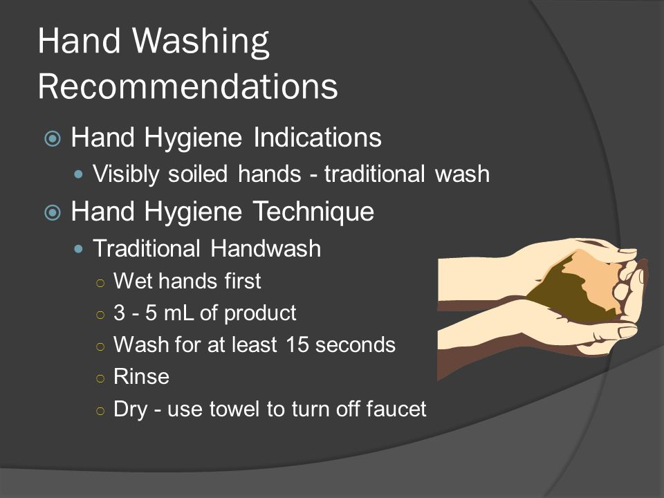 Hand Washing Recommendations Hand Hygiene Indications Visibly soiled hands - traditional wash Hand Hygiene Technique Traditional Handwash Wet hands fi