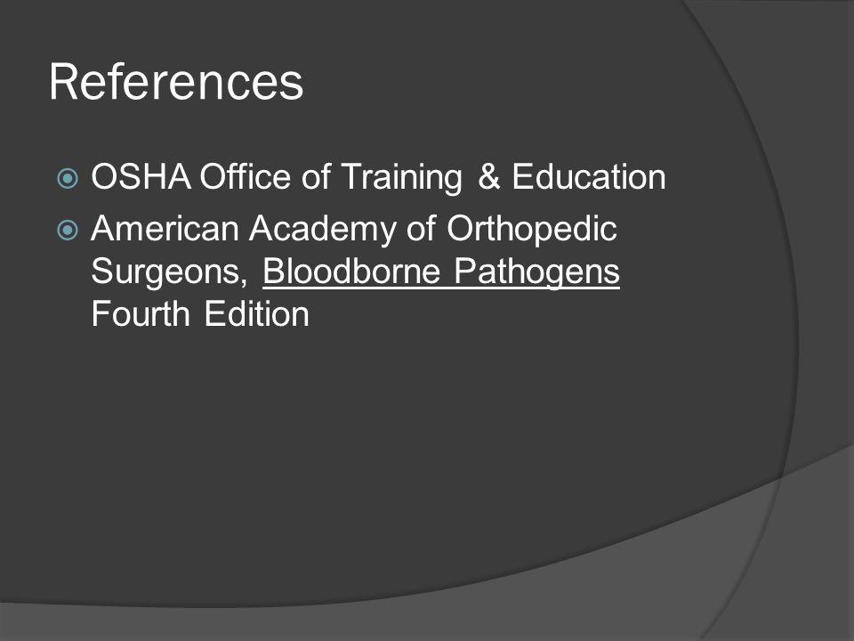 References OSHA Office of Training & Education American Academy of Orthopedic Surgeons, Bloodborne Pathogens Fourth Edition