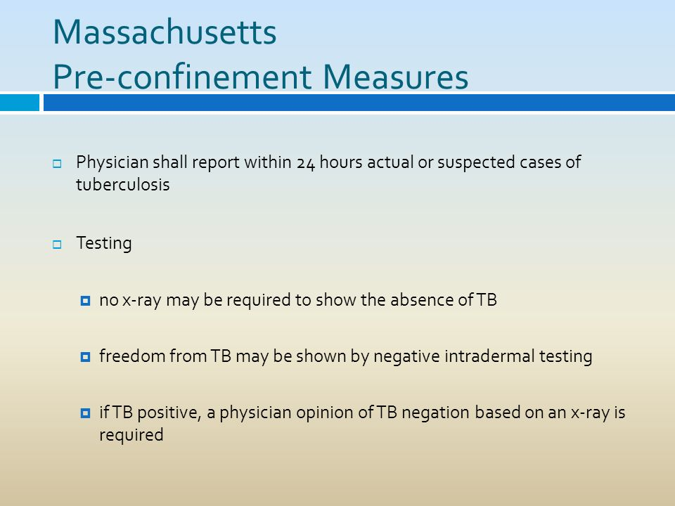 Massachusetts Pre-confinement Measures Physician shall report within 24 hours actual or suspected cases of tuberculosis Testing no x-ray may be requir