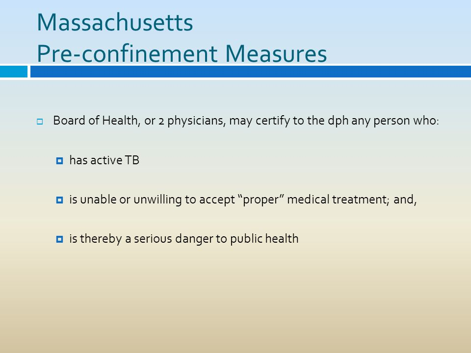 Massachusetts Pre-confinement Measures Board of Health, or 2 physicians, may certify to the dph any person who: has active TB is unable or unwilling t