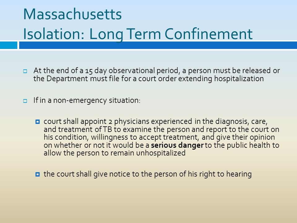 Massachusetts Isolation: Long Term Confinement At the end of a 15 day observational period, a person must be released or the Department must file for