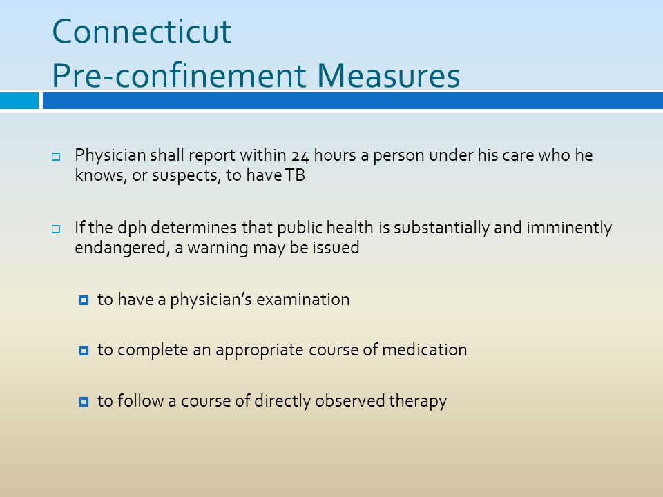 Connecticut Pre-confinement Measures Physician shall report within 24 hours a person under his care who he knows, or suspects, to have TB If the dph d