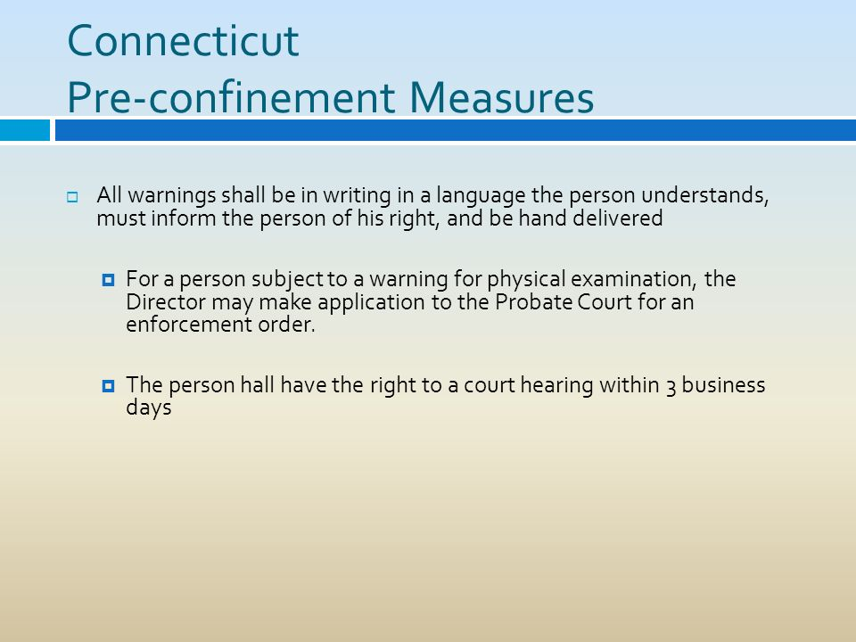 Connecticut Pre-confinement Measures All warnings shall be in writing in a language the person understands, must inform the person of his right, and b