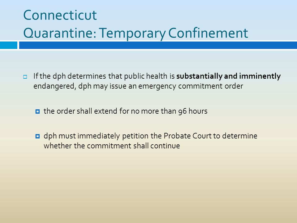 Connecticut Quarantine: Temporary Confinement If the dph determines that public health is substantially and imminently endangered, dph may issue an em