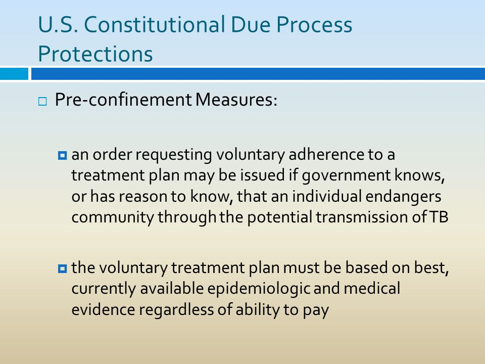 U.S. Constitutional Due Process Protections Pre-confinement Measures: an order requesting voluntary adherence to a treatment plan may be issued if gov