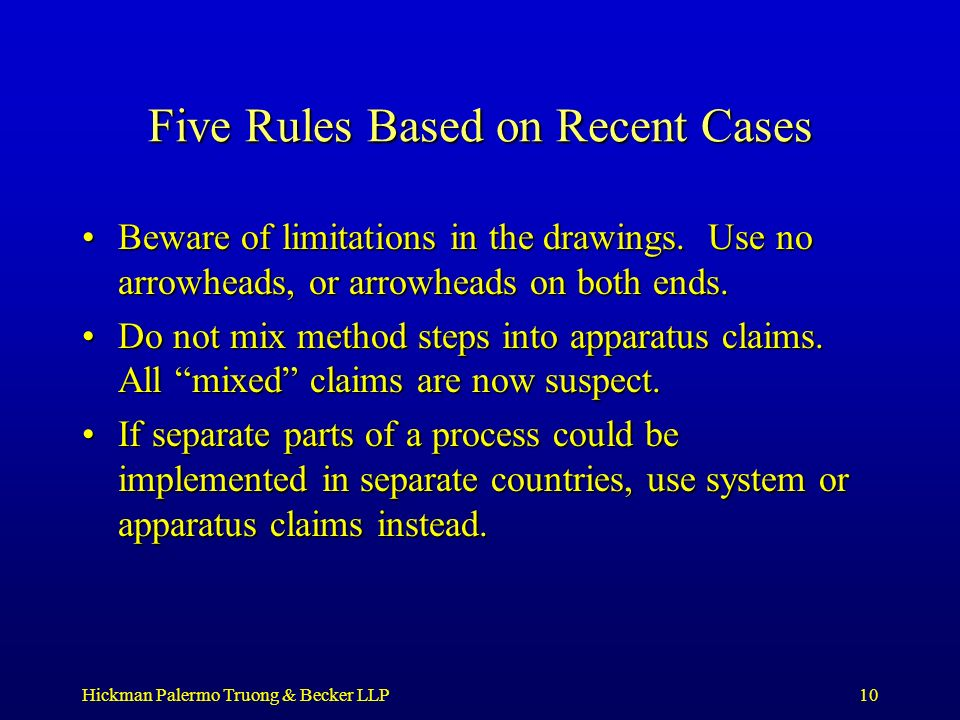 Hickman Palermo Truong & Becker LLP10 Five Rules Based on Recent Cases Beware of limitations in the drawings. Use no arrowheads, or arrowheads on both