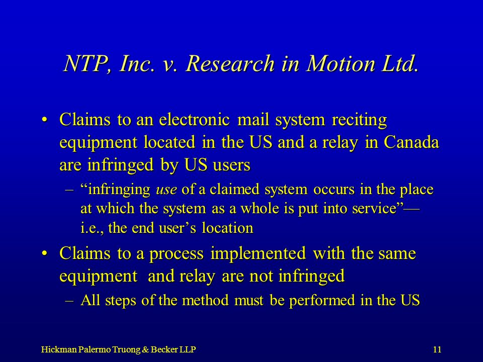 Hickman Palermo Truong & Becker LLP11 NTP, Inc. v. Research in Motion Ltd. Claims to an electronic mail system reciting equipment located in the US an