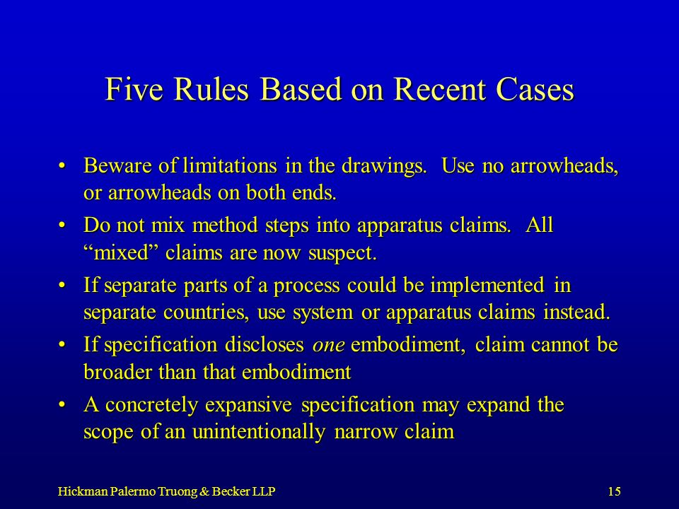 Hickman Palermo Truong & Becker LLP15 Five Rules Based on Recent Cases Beware of limitations in the drawings. Use no arrowheads, or arrowheads on both