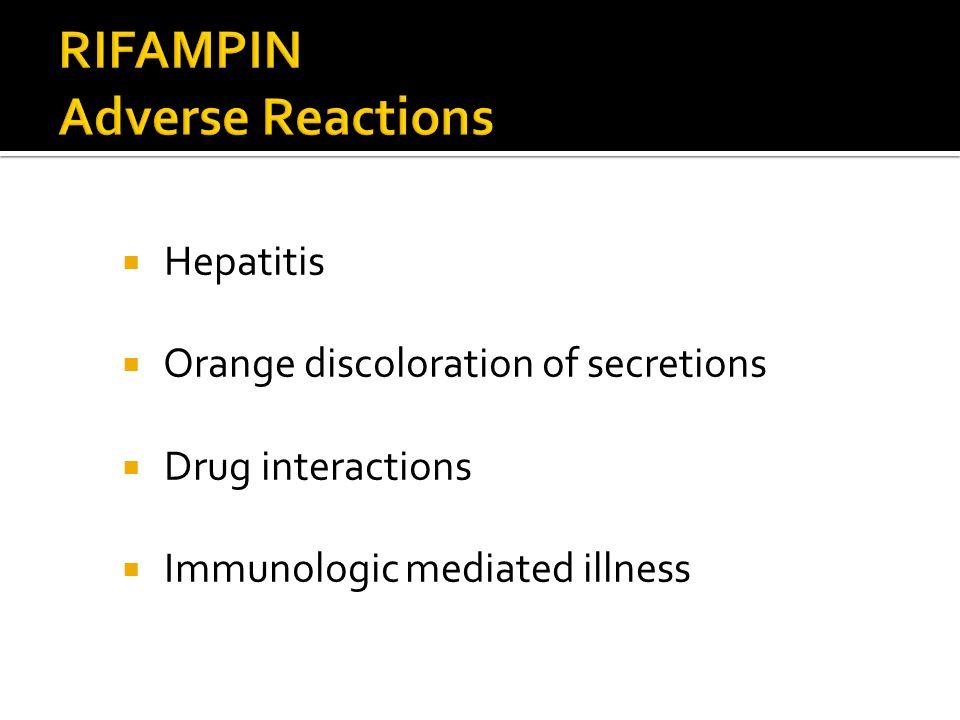 Hepatitis Orange discoloration of secretions Drug interactions Immunologic mediated illness
