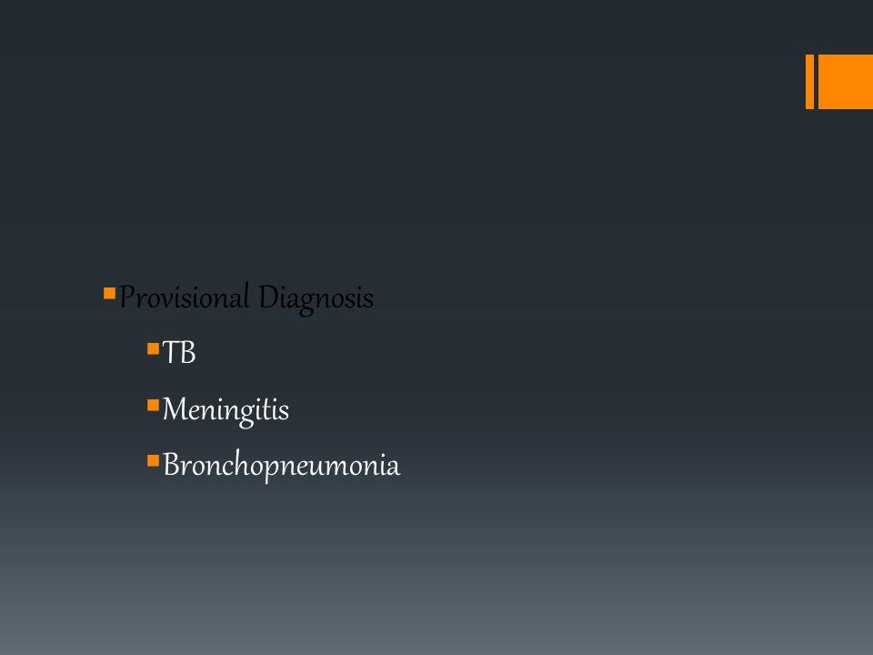 Provisional Diagnosis TB Meningitis Bronchopneumonia