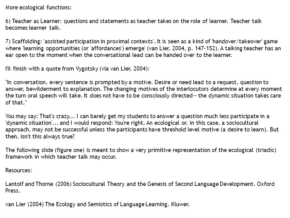 More ecological functions: 6) Teacher as Learner: questions and statements as teacher takes on the role of learner.