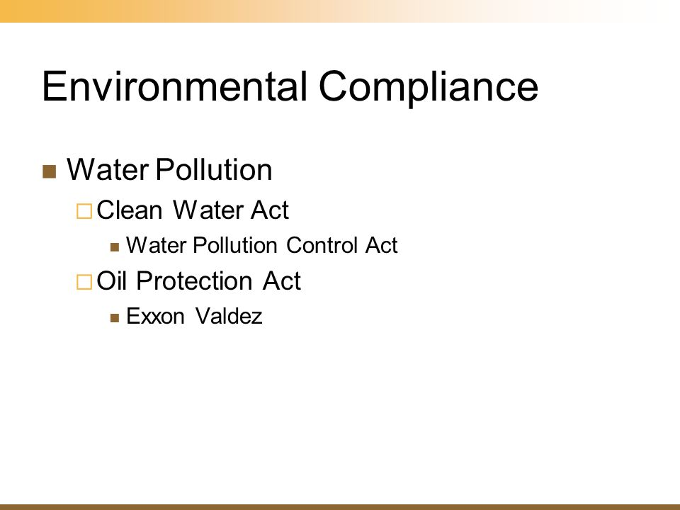 Environmental Compliance Water Pollution Clean Water Act Water Pollution Control Act Oil Protection Act Exxon Valdez
