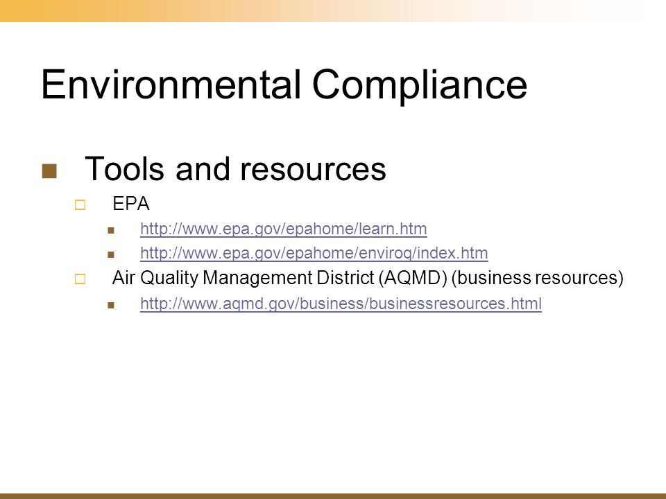 Environmental Compliance Tools and resources EPA http://www.epa.gov/epahome/learn.htm http://www.epa.gov/epahome/enviroq/index.htm Air Quality Managem