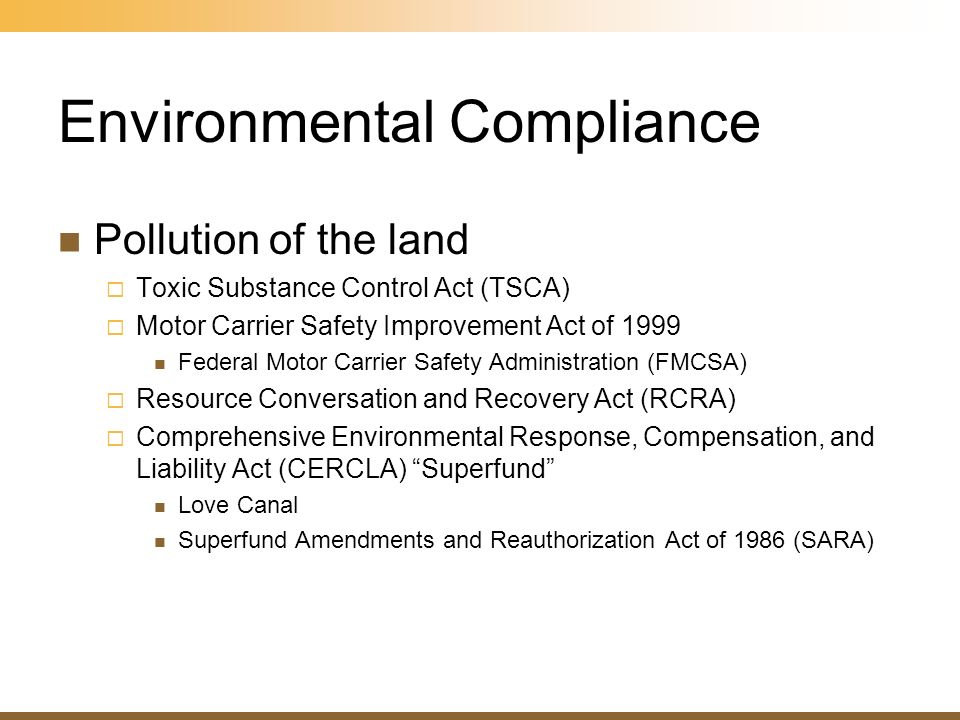 Environmental Compliance Pollution of the land Toxic Substance Control Act (TSCA) Motor Carrier Safety Improvement Act of 1999 Federal Motor Carrier S