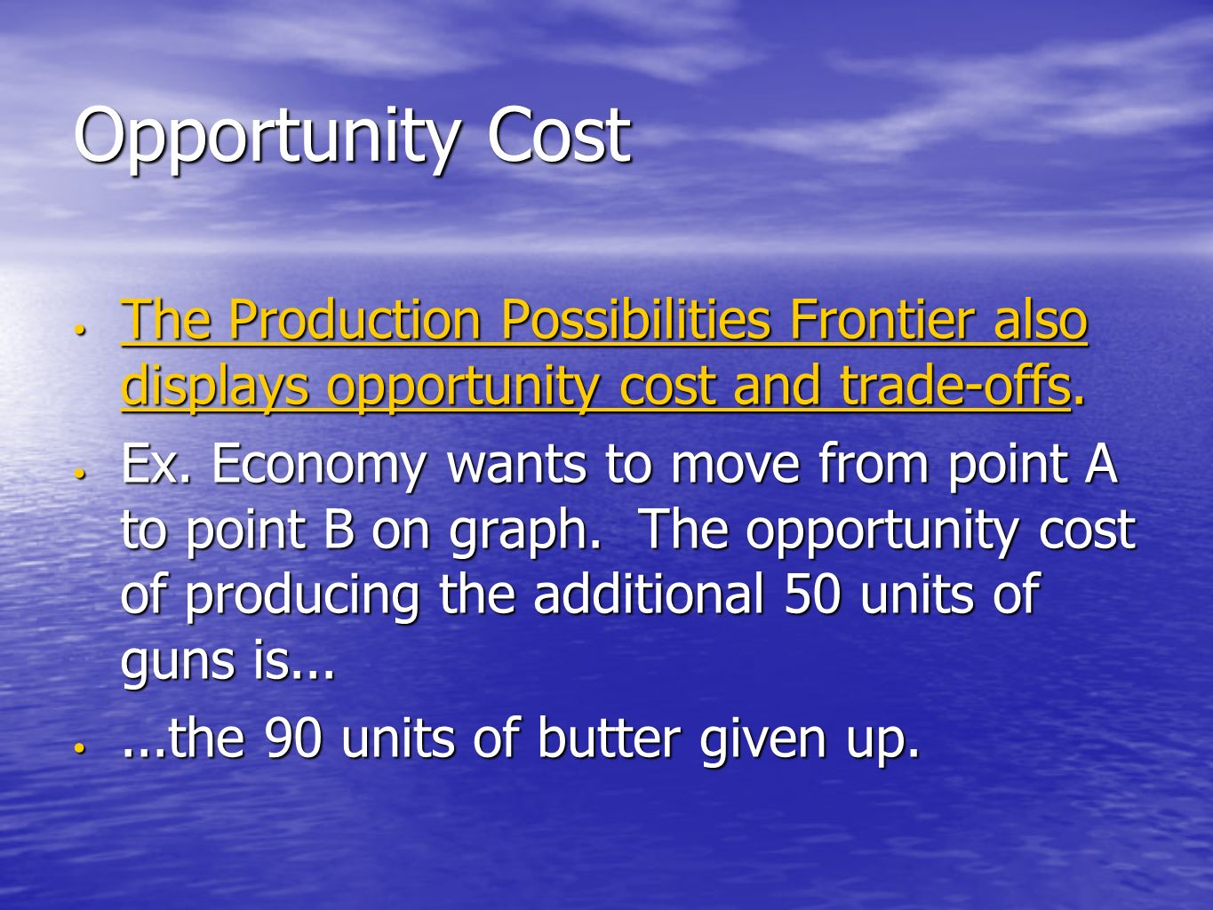 Opportunity Cost The Production Possibilities Frontier also displays opportunity cost and trade-offs. The Production Possibilities Frontier also displ