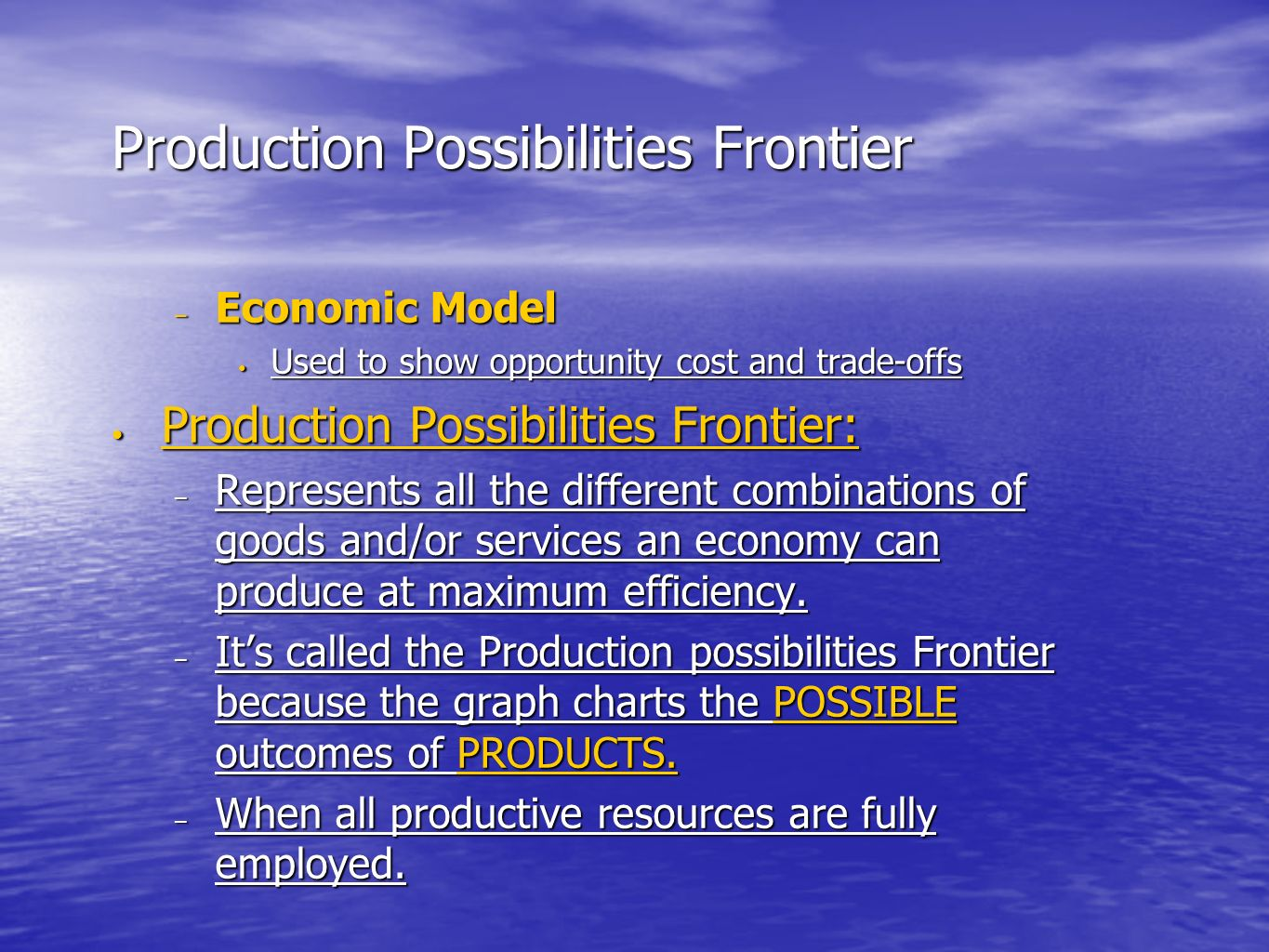 Production Possibilities Frontier –E–E–E–Economic Model Used to show opportunity cost and trade-offs Production Possibilities Frontier: –R–R–R–Represe