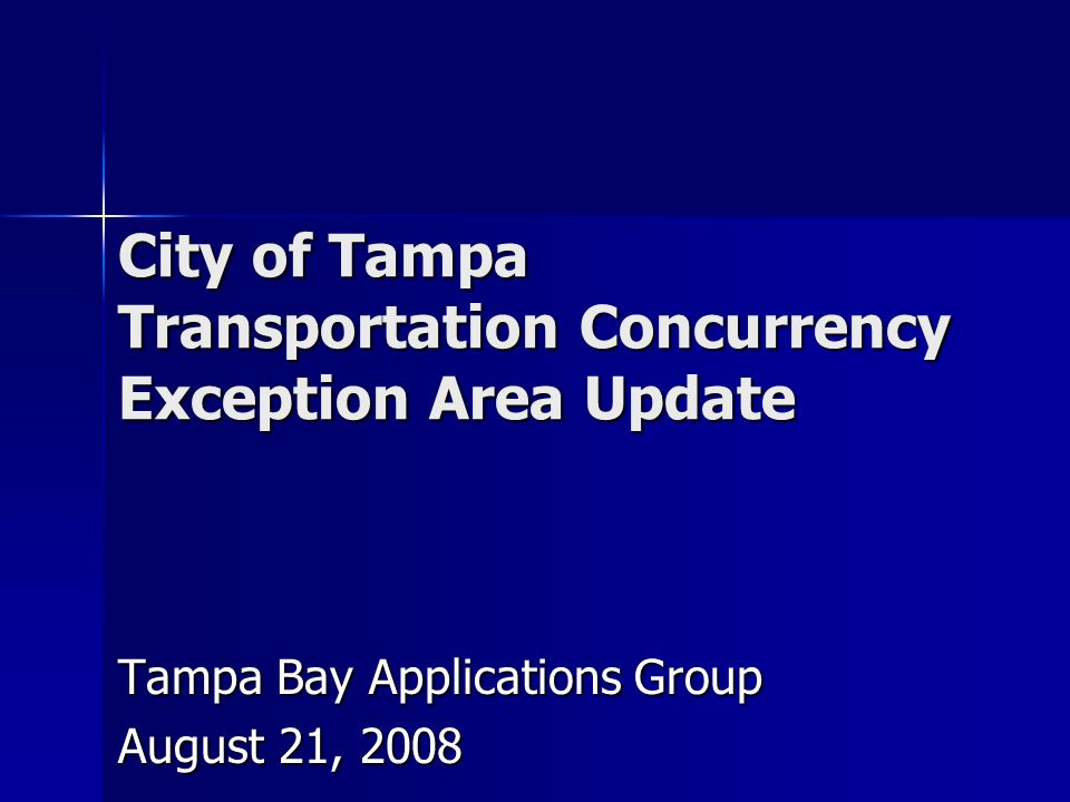 City of Tampa Transportation Concurrency Exception Area Update Tampa Bay Applications Group August 21, 2008