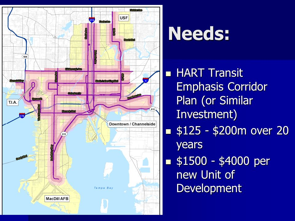 Needs: HART Transit Emphasis Corridor Plan (or Similar Investment) HART Transit Emphasis Corridor Plan (or Similar Investment) $125 - $200m over 20 years $125 - $200m over 20 years $ $4000 per new Unit of Development $ $4000 per new Unit of Development