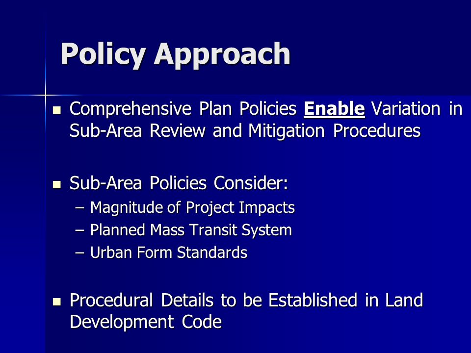 Policy Approach Comprehensive Plan Policies Enable Variation in Sub-Area Review and Mitigation Procedures Comprehensive Plan Policies Enable Variation