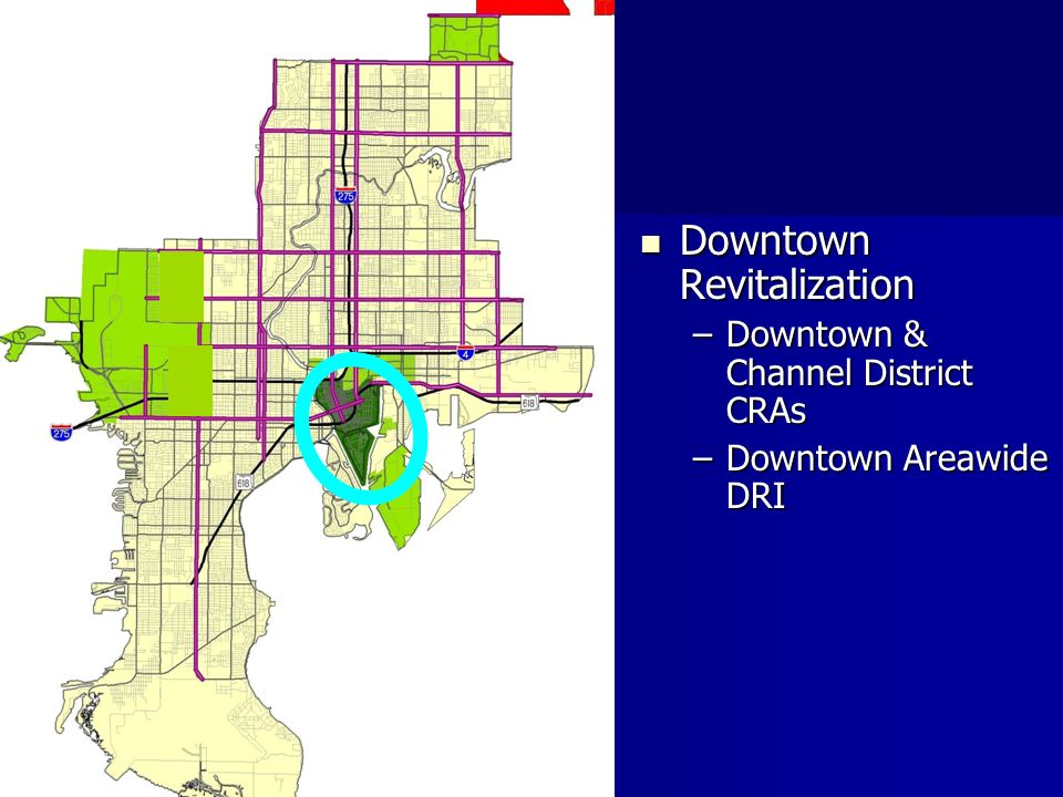Downtown Revitalization Downtown Revitalization –Downtown & Channel District CRAs –Downtown Areawide DRI