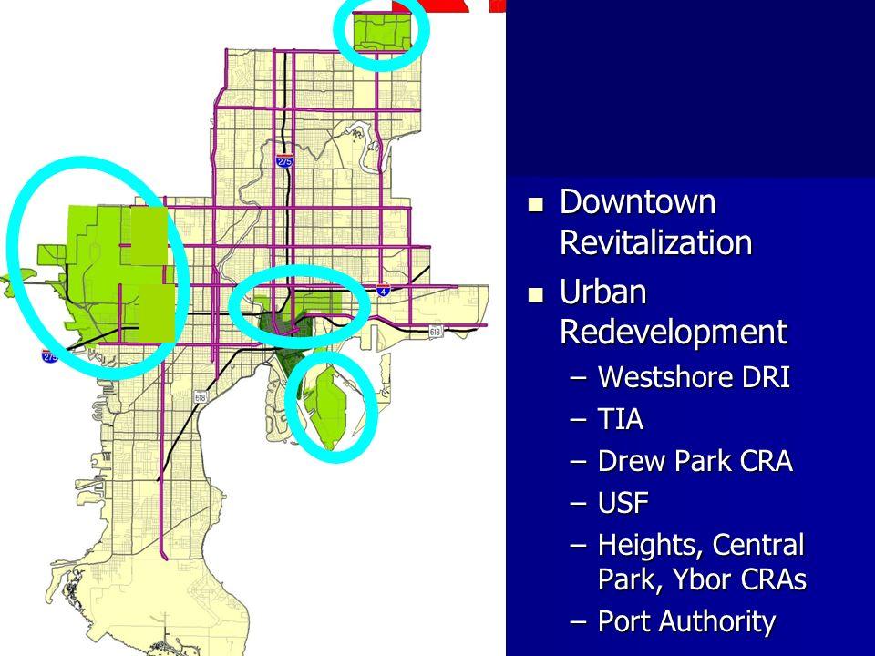 Downtown Revitalization Downtown Revitalization Urban Redevelopment Urban Redevelopment –Westshore DRI –TIA –Drew Park CRA –USF –Heights, Central Park