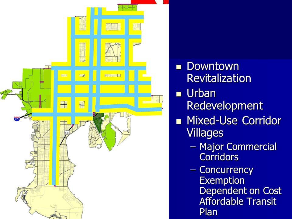Downtown Revitalization Downtown Revitalization Urban Redevelopment Urban Redevelopment Mixed-Use Corridor Villages Mixed-Use Corridor Villages –Major