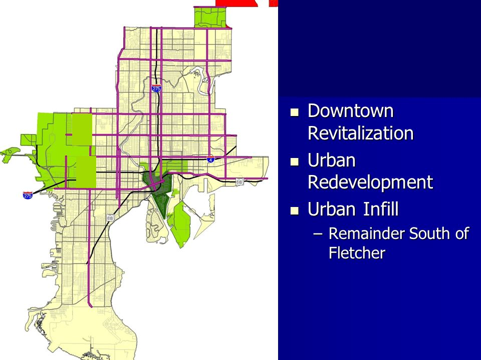 Downtown Revitalization Downtown Revitalization Urban Redevelopment Urban Redevelopment Urban Infill Urban Infill –Remainder South of Fletcher