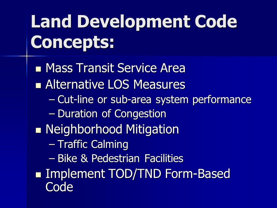 Land Development Code Concepts: Mass Transit Service Area Mass Transit Service Area Alternative LOS Measures Alternative LOS Measures –Cut-line or sub
